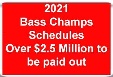 2021 Bass Champs Schedules are now available.  Over $2.5 Million to be paid out.